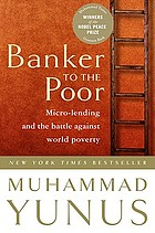 Banker to the poor : the autobiography of Muhammad Yunus, founder of Grameen Bank