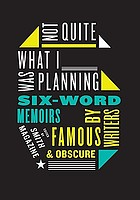 Not quite what I was planning : six-word memoirs by writers famous and obscure : from Smith magazine