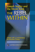 The rebel within : Joseph Stiglitz at the World Bank