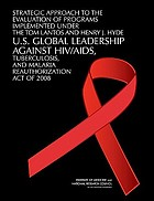 Strategic approach to the evaluation of programs implemented under the Tom Lantos and Henry J. Hyde U.S. Global Leadership against HIV/AIDS, Tuberculosis, and Malaria Reauthorization Act of 2008