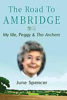 The road to Ambridge : my life with Peggy Archer