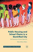 Public housing and school choice in a gentrified city : youth experiences of uneven opportunity