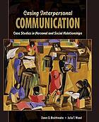 Casing interpersonal communication : case studies in personal and social relationships