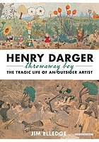 Henry Darger : the tragic life of an outsider artist