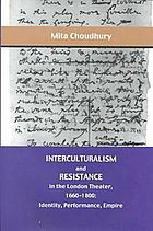 Interculturalism and resistance in the London theater, 1660-1800 : identity, performance, empire