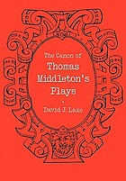 The canon of Thomas Middleton's plays : internal evidence for the major problems of authorship