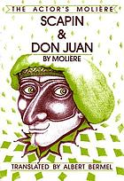 Scapin ; and, Don Juan : in new translations