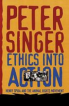 Ethics into action : Henry Spira and the animal rights movement