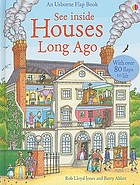 See inside houses long ago : an Usborne flap book