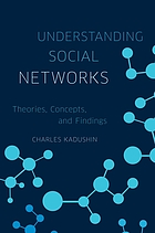 Understanding social networks : theories, concepts, and findings