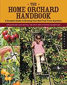 The home orchard handbook : a complete guide to growing your own fruit trees anywhere