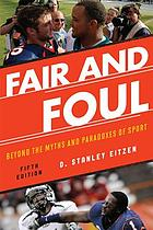 Fair and foul : beyond the myths and paradoxes of sport