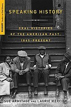 Speaking History : Oral Histories of the American Past, 1865-Present.