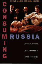 Consuming Russia : popular culture, sex, and society since Gorbachev