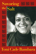 Savoring the salt : the legacy of Toni Cade Bambara
