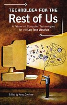 Technology for the rest of us : a primer on computer technologies for the low-tech librarian