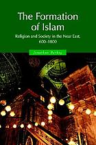 The formation of Islam : religion and society in the Near East, 600-1800