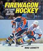 Firewagon hockey : the game in the eighties