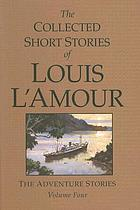 The collected short stories of Louis L'Amour : the adventure stories