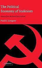 The political economy of Stalinism : evidence from the Soviet secret archives
