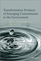 Transformation Products of Emerging Contaminants in the Environment : Analysis, Processes, Occurrence, Effects and Risks.