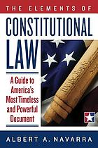 The elements of constitutional law : a guide to America's most timeless and powerful document
