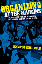 Organizing at the margins : the symbolic politics of labor in South Korea and the United States