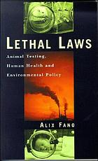 Lethal laws : animal testing, human health, and environmental policy
