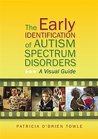 The early identification of autism spectrum disorders : a visual guide