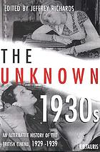 The unknown 1930s : an alternative history of the British cinema, 1929-39