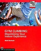 Gym climbing : maximizing your indoor experience