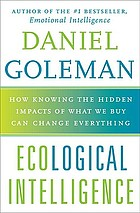 Ecological intelligence : how knowing the hidden impacts of what we buy can change everything. Summary.