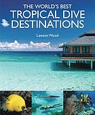 The world's besk tropical dives destinat Lawson Wood.