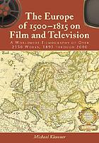 The Europe of 1500-1815 on film and television : a worldwide filmography of over 2550 works, 1895 through 2000