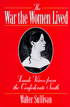 The war the women lived : female voices from the Confederate South