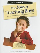 The joys of teaching boys : igniting writing experiences that meet the needs of all students