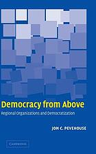 Democracy from above : regional organizations and democratization