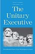 The unitary executive : presidential power from... by  Steven G Calabresi