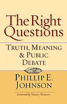 The right questions : truth, meaning & public debate