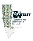 The greatest grid : the master plan of Manhattan, 1811-2011