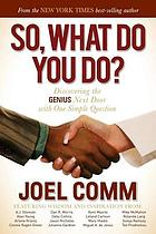 So, what do YOU do? : discovering the genius next door with one simple question
