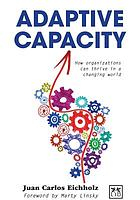 Adaptive capacity : how orginizations can thrive in a changing world