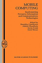 Mobile computing : implementing pervasive information and communications technologies