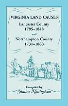 Virginia land causes : Lancaster County, 1795-1848, Northampton County, 1731-1868