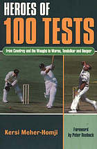 Heroes of 100 tests : from Cowdrey and the Waughs to Warne, Tendulkar and Hooper