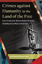 Crimes against humanity in the land of the free : can a truth and reconciliation process heal racial conflict in America?