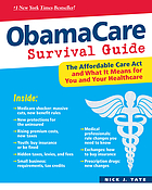 Obamacare Survival Guide : the Affordable Care Act And What It Means For You And Your Healthcare