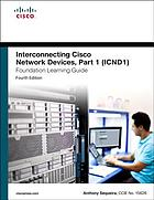 Interconnecting Cisco Network Devices part I (ICND1) : foundation learning guide