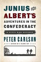 Junius and Albert's adventures in the Confederacy : a Civil War odyssey