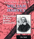 William Harvey : discoverer of how blood circulates